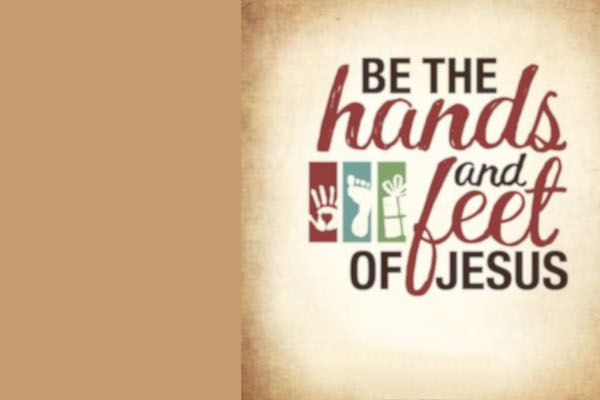 Be the hands and feet of Jesus
